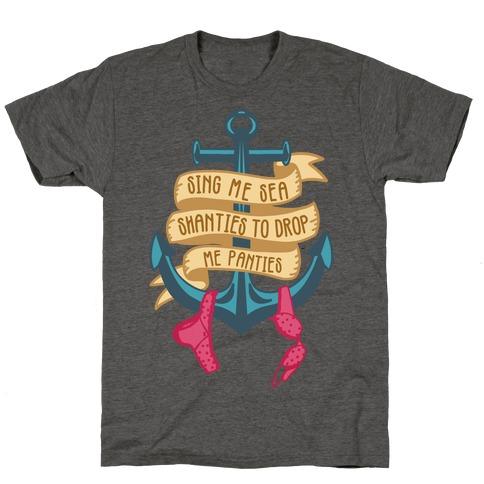 Sing Me Sea Shanties To Drop Me Panties T-Shirt