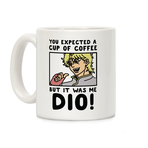 You Expected a Cup of Coffee But It Was Me Dio Coffee Mug