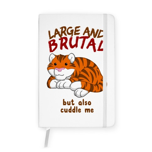 Large And Brutal But Also Cuddle Me Notebook