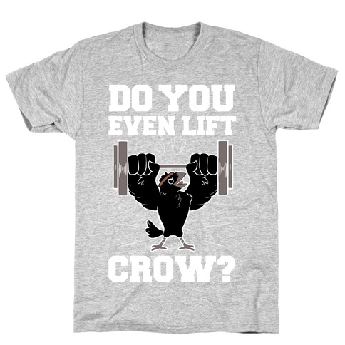 Do you Even Lift, Crow? T-Shirt