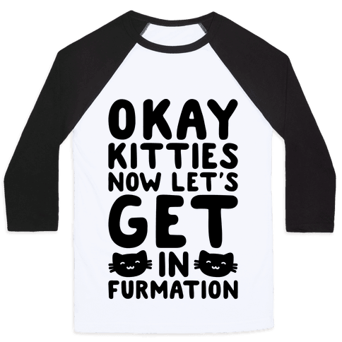 Okay Kitties Now Let's Get In Furmation Parody Baseball Tee