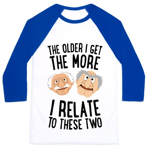 The Older I Get, The More I Relate To These Two Baseball Tee