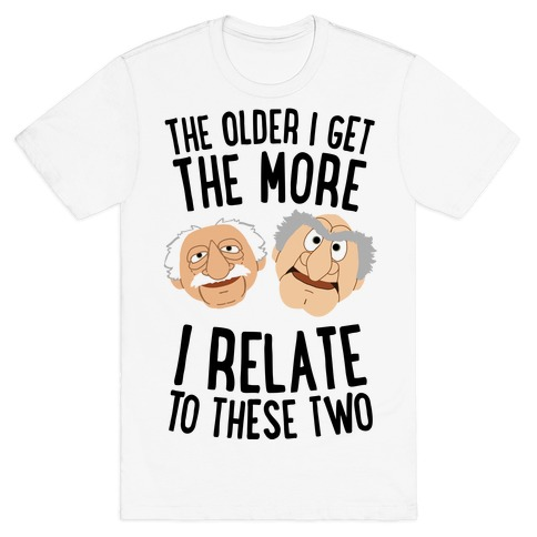 The Older I Get, The More I Relate To These Two T-Shirt