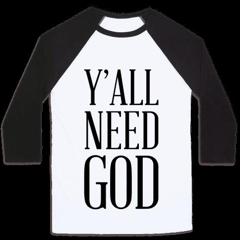 Y'all Need God Baseball Tee