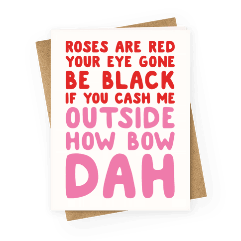 Cash Me Outside How Bout Day Valentine Greeting Card
