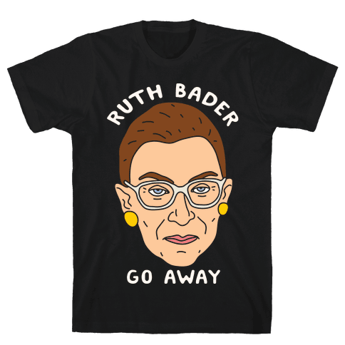 Ruth Bader Go Away Mens T-Shirt