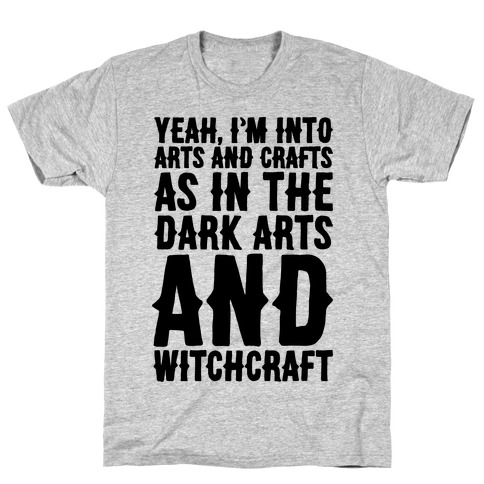 Yeah I'm Into Arts and Crafts The Dark Arts and Witchcraft T-Shirt