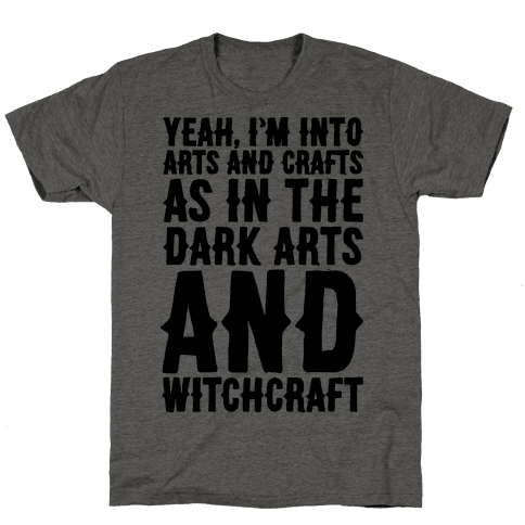 Yeah I'm Into Arts and Crafts The Dark Arts and Witchcraft  Mens T-Shirt