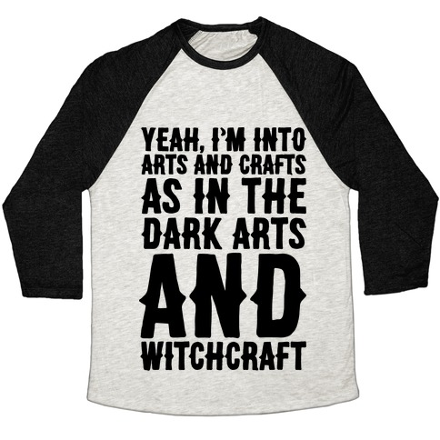 Yeah I'm Into Arts and Crafts The Dark Arts and Witchcraft  Baseball Tee