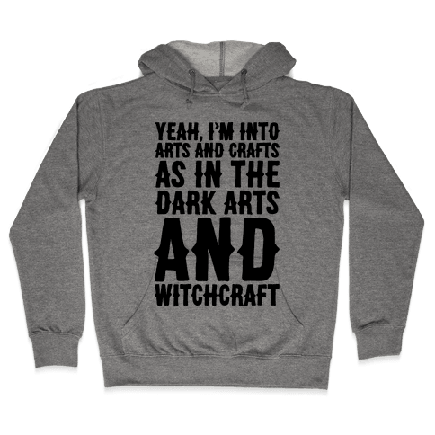 Yeah I'm Into Arts and Crafts The Dark Arts and Witchcraft  Hooded Sweatshirt