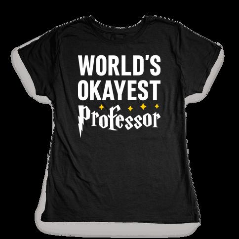 World's Okayest Professor Womens T-Shirt