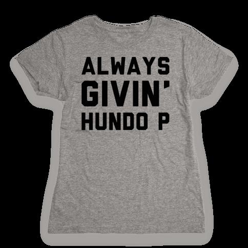 Always Givin' Hundo P Womens T-Shirt