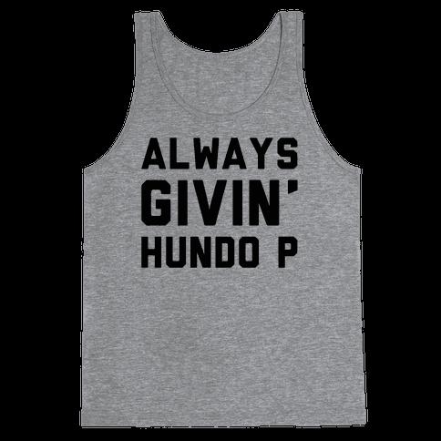 Always Givin' Hundo P Tank Top