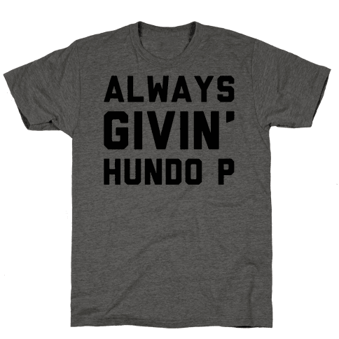 Always Givin' Hundo P Mens T-Shirt