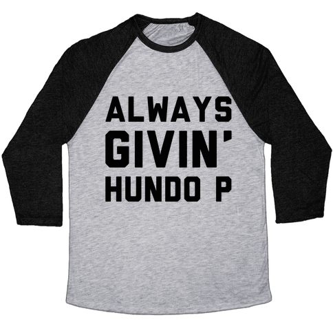 Always Givin' Hundo P Baseball Tee