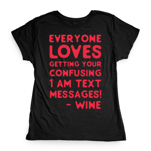 Everyone Loves Your Confusing Messages - Wine Red Womens T-Shirt