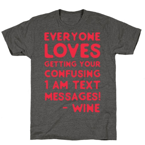 Everyone Loves Your Confusing Messages - Wine Red T-Shirt