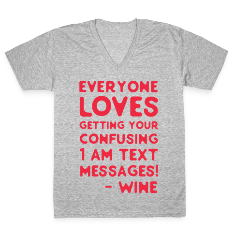 Everyone Loves Your Confusing Messages - Wine Red V-Neck Tee Shirt