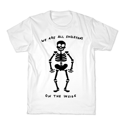 We Are All Skeletons On The Inside Kids T-Shirt