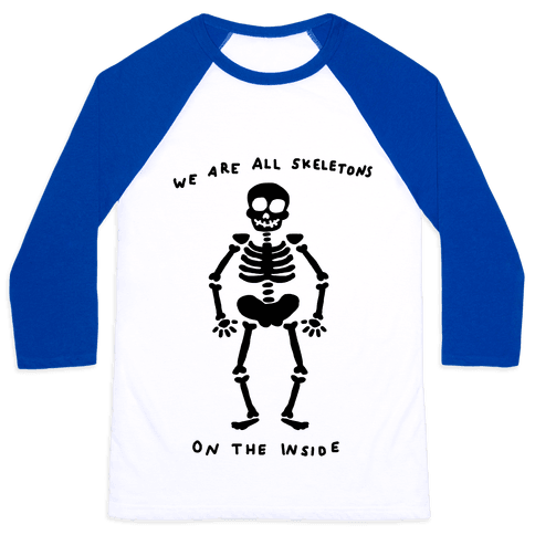 We Are All Skeletons On The Inside Baseball Tee