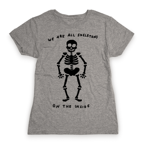 We Are All Skeletons On The Inside Womens T-Shirt