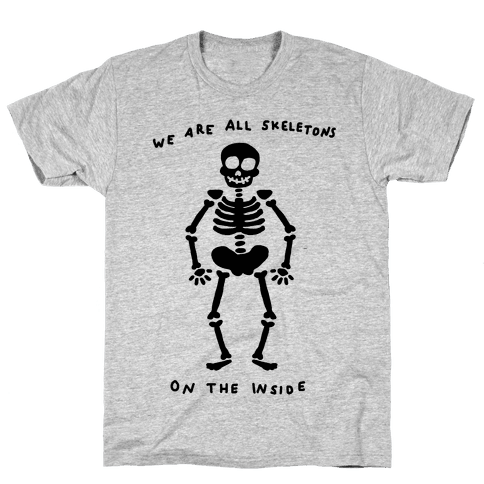 We Are All Skeletons On The Inside Mens T-Shirt