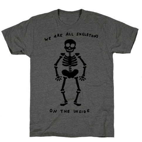 We Are All Skeletons On The Inside T-Shirt