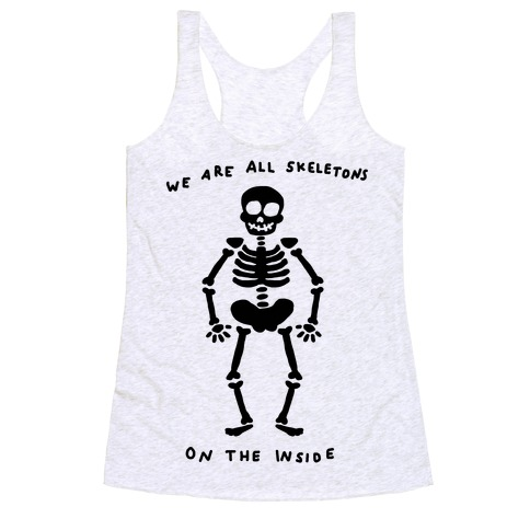 We Are All Skeletons On The Inside Racerback Tank Top