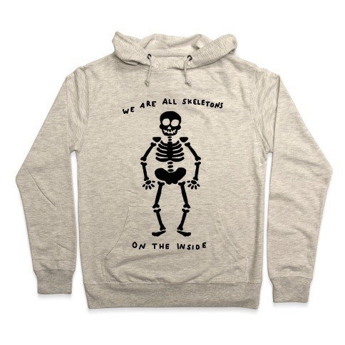 We Are All Skeletons On The Inside Hooded Sweatshirt