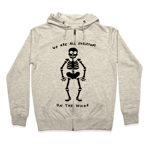 We Are All Skeletons On The Inside Zip Hoodie