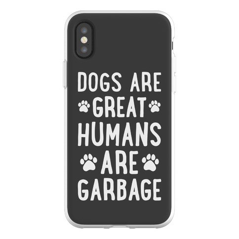 Dogs Are Great Humans Are Garbage Phone Flexi-Case