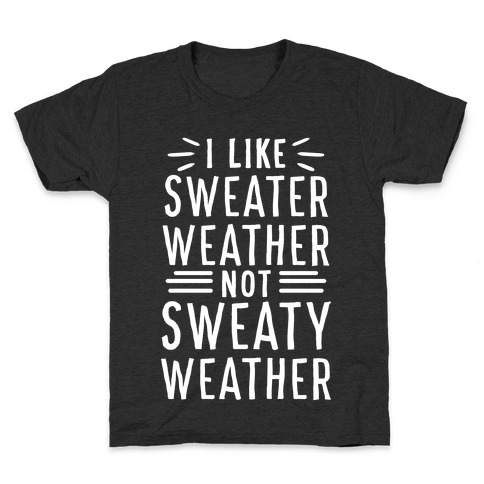 I Like Sweater Weather, Not Sweaty Weather Kids T-Shirt