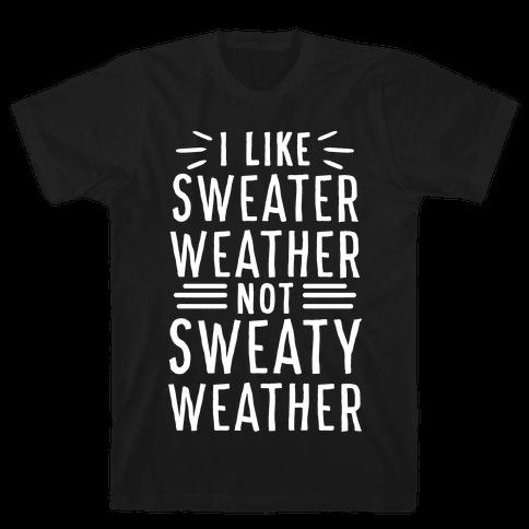 I Like Sweater Weather, Not Sweaty Weather Mens T-Shirt