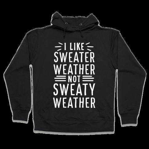 I Like Sweater Weather, Not Sweaty Weather Hooded Sweatshirt