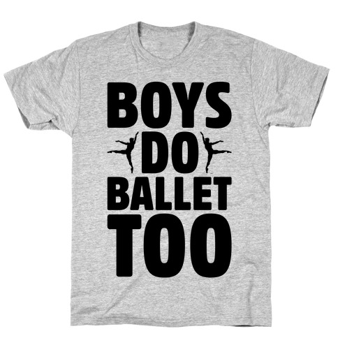 Boys Do Ballet Too T-Shirt