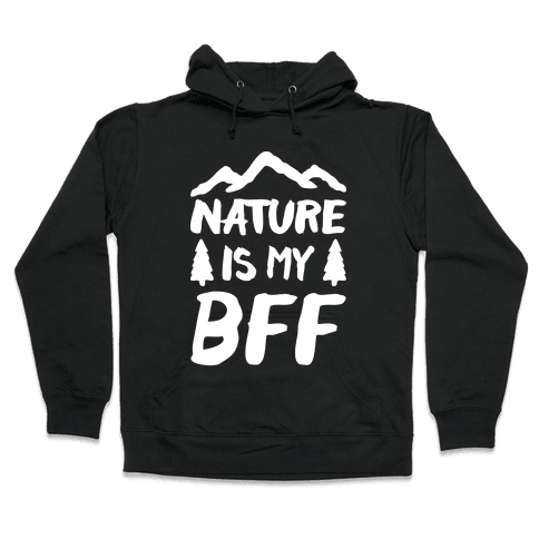 Nature Is My BFF (White) Hooded Sweatshirt