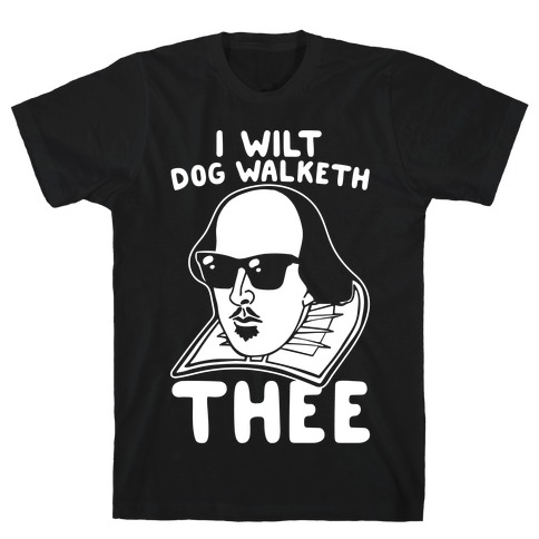 I Wilt Dog Walketh Thee Shakespeare Parody White Print T-Shirt