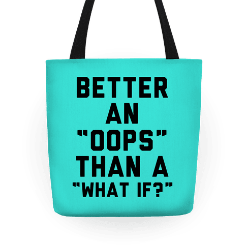 Better An Oops Than a What If Tote