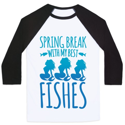 Spring Break With My Best Fishes Mermaid Parody Baseball Tee