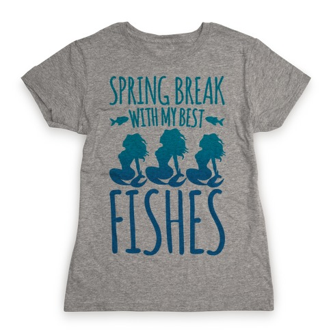 Spring Break With My Best Fishes Mermaid Parody Womens T-Shirt