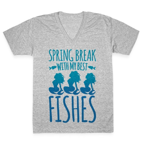 Spring Break With My Best Fishes Mermaid Parody V-Neck Tee Shirt