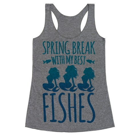 Spring Break With My Best Fishes Mermaid Parody Racerback Tank Top