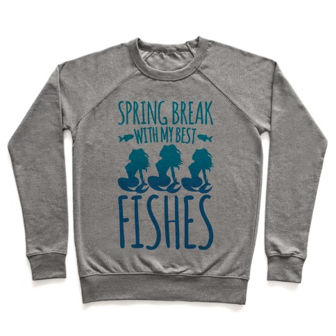 Spring Break With My Best Fishes Mermaid Parody Pullover