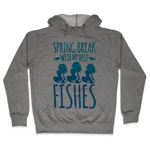 Spring Break With My Best Fishes Mermaid Parody Hooded Sweatshirt