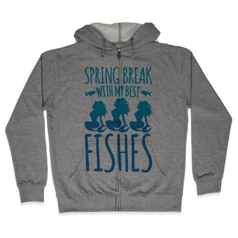 Spring Break With My Best Fishes Mermaid Parody Zip Hoodie