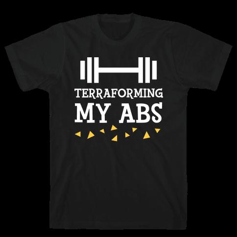 Terraforming My Abs Mens/Unisex T-Shirt
