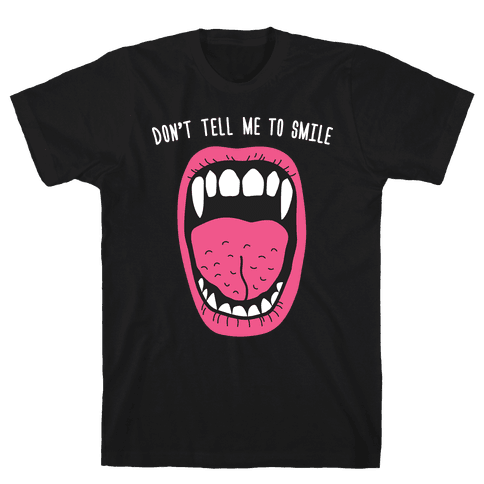 Don't Tell Me To Smile Fangs Mens T-Shirt