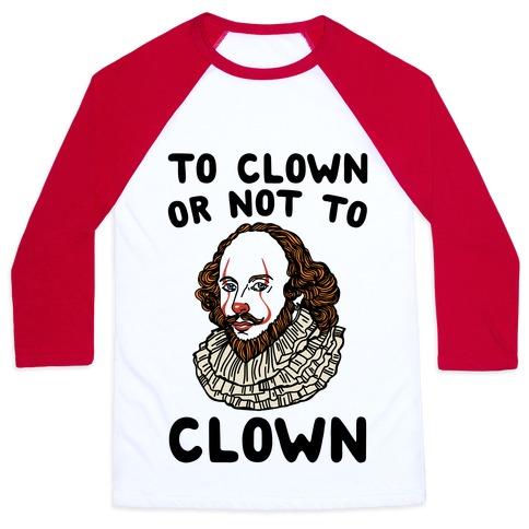 To Clown Or Not To Clown Parody Baseball Tee