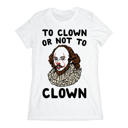 To Clown Or Not To Clown Parody Womens T-Shirt