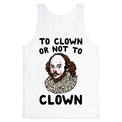 To Clown Or Not To Clown Parody Tank Top